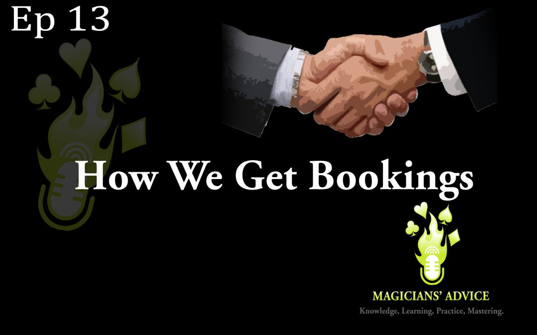 Magicians Advice Podcast Bookings EP13