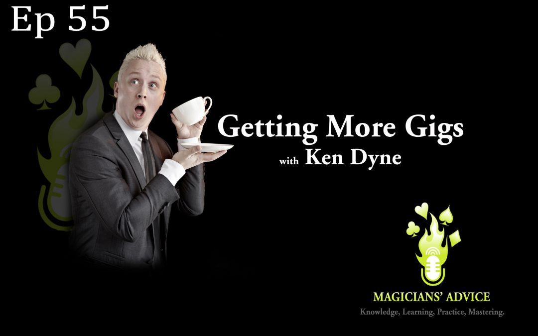 Ep55 Ken Dyne Magicians Advice Podcast