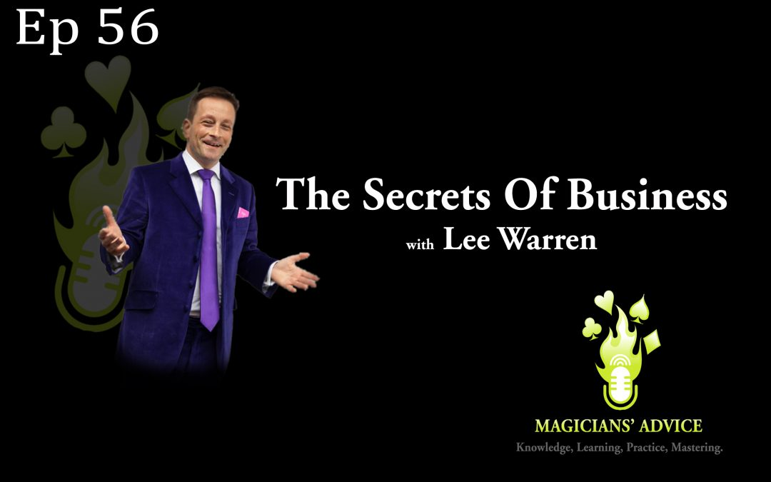 Ep56 Lee Warren Magicians Advice Podcast