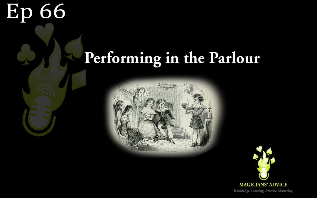 Ep66_Performing_in the_Parlour_Magicians Advice Podcast