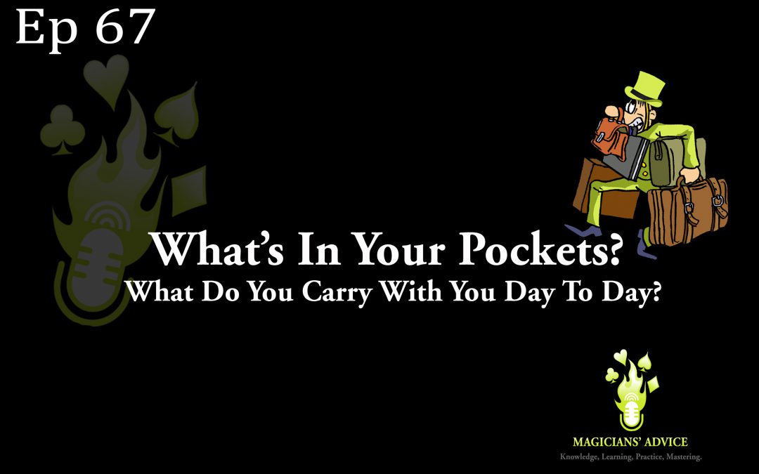 Ep67_whats_in_your_pockets-Magicain Advice Podcast