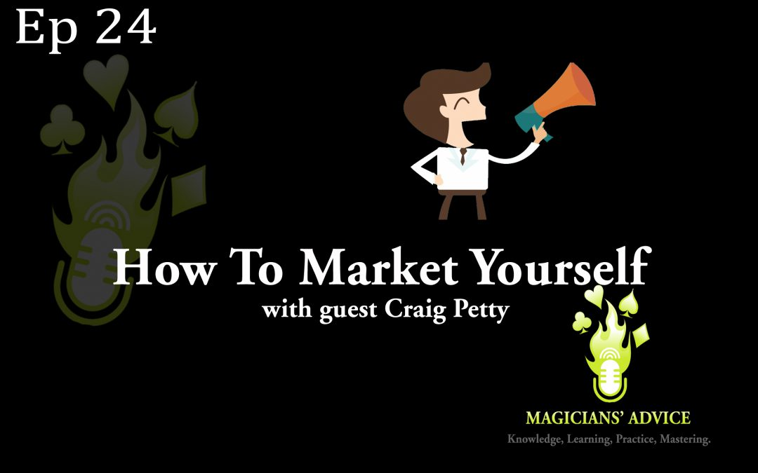 Ep_24_Marketing_yourself Magician Advice Podcast