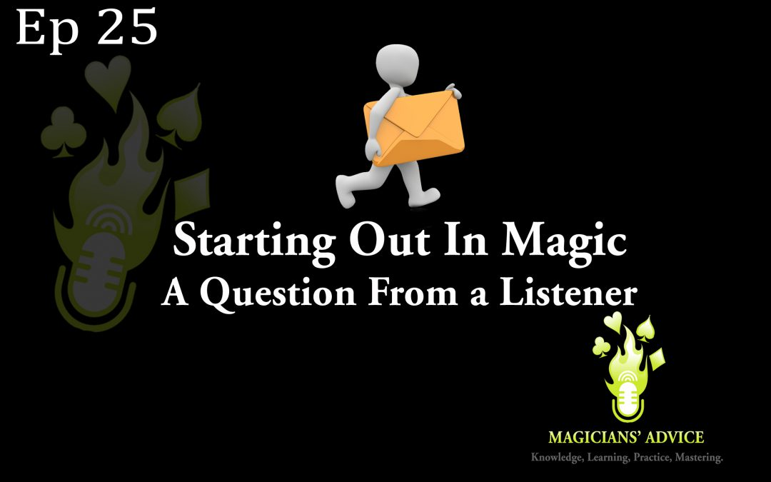 Ep_25_Startingout_in_magic_question_from_a_listener-magicain advice podcast