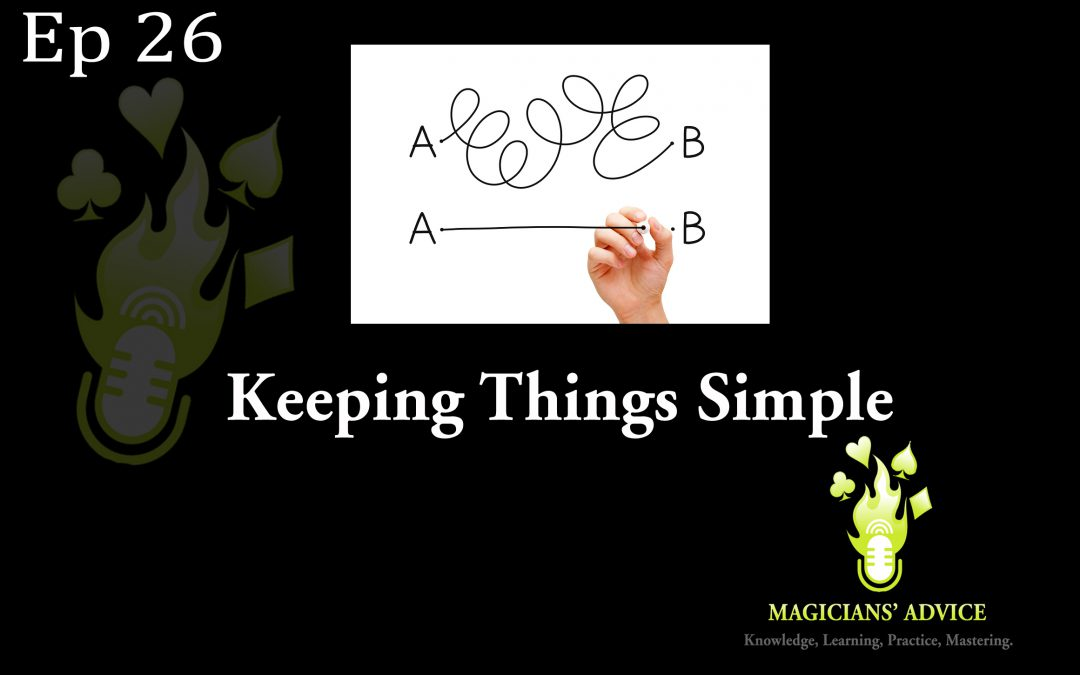 Ep_26_Keeping_things_simple-magicians advice podcast