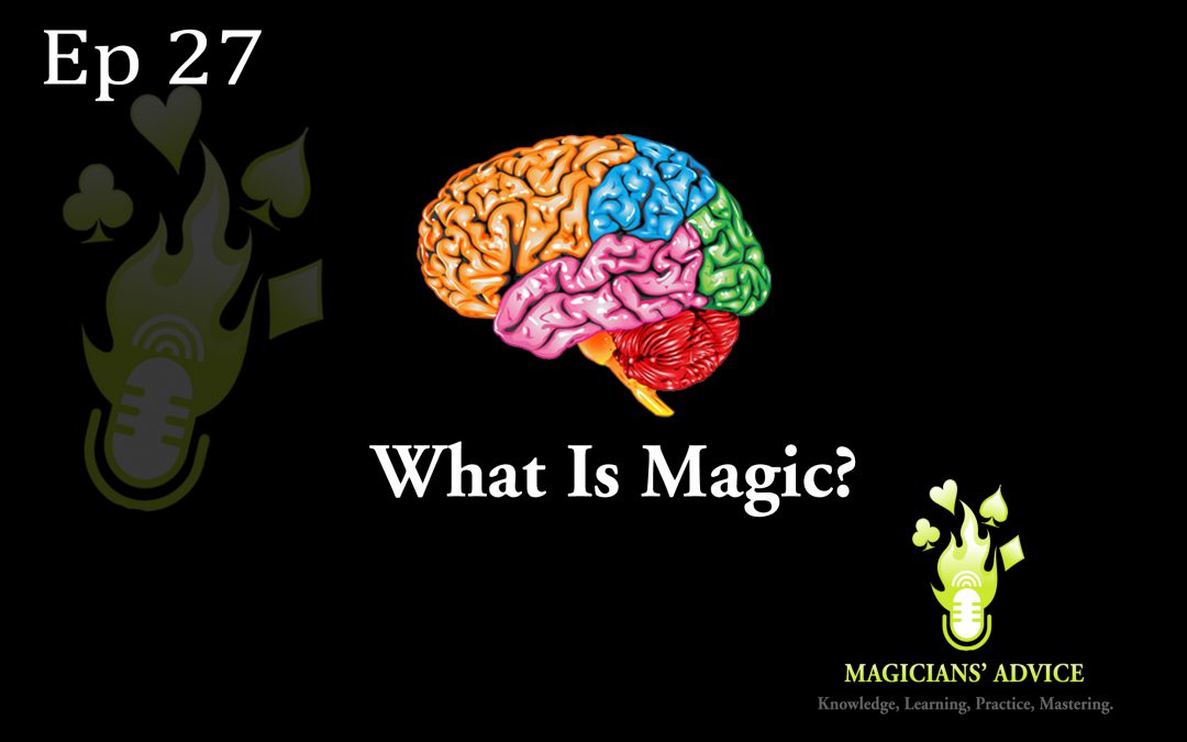 Ep_27_What_is_magic_ magicians advice podcast
