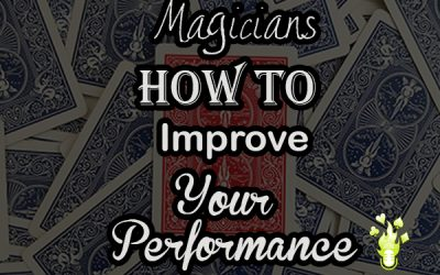 Magicians, How To Improve Your Performance. [Read time: 12 minutes]