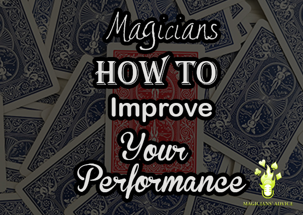 Magicians How To Improve Your Performance