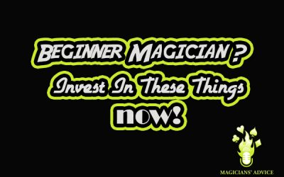 Beginner Magician? Invest in these things now! [Read time: 10 minutes]