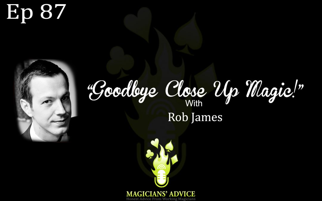 EP87_Goodbye_with_Rob_James-magician advice podcast