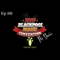 EP88_Blackpool_Pre_Show magician advice podcast