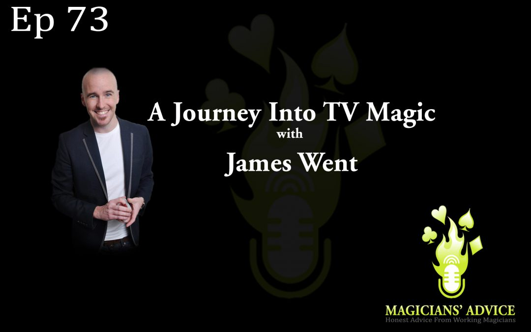 Ep73_James_Went magicians advice podcast