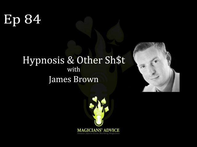 Ep84: Hypnosis & Other Sh$t with James Brown, Ian Brennan and Phil Taylor