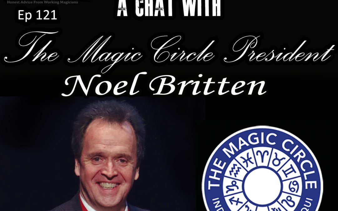 Magicians Advice Podcast & Noel Britten