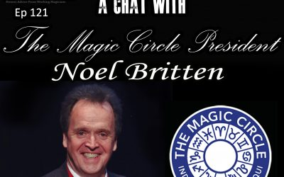 Episode 121 A Chat with Noel Britten, President of The Magic Circle.