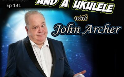 EP131:  Magic, Comedy and a Ukulele John Archer.