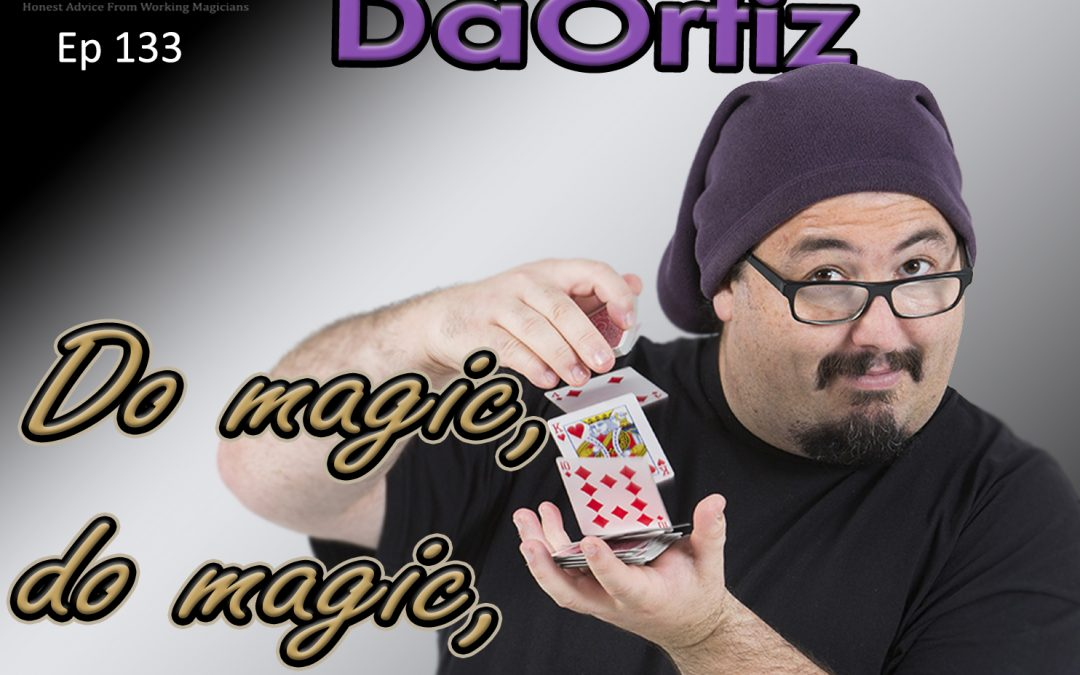 Ep133: Do magic, do magic, do magic! with Dani DaOrtiz