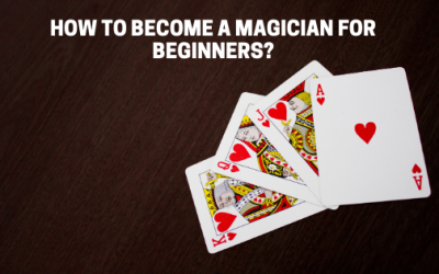 How To Become A Magician For Beginners?