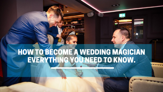 how to become a wedding magician