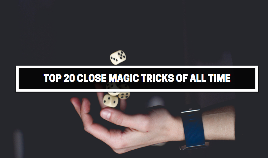 top 20 close up magic tricks of all time