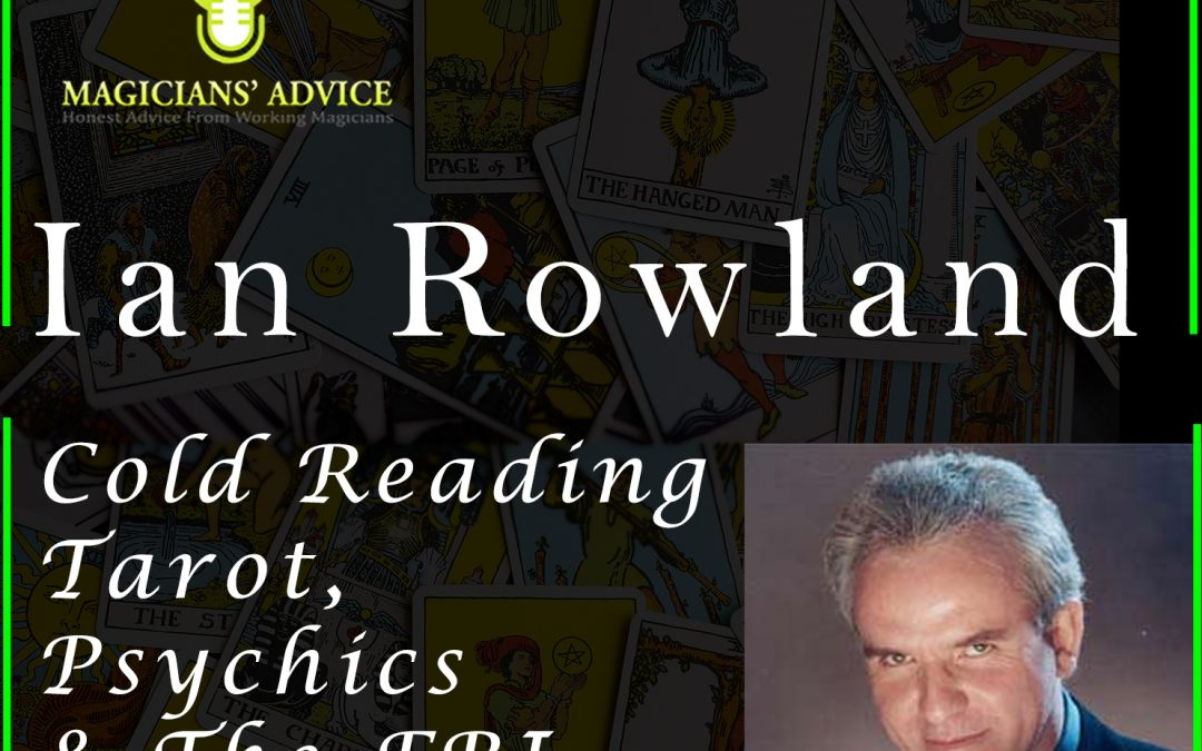 EP140 Ian Rowland Magicians Advice Podcast
