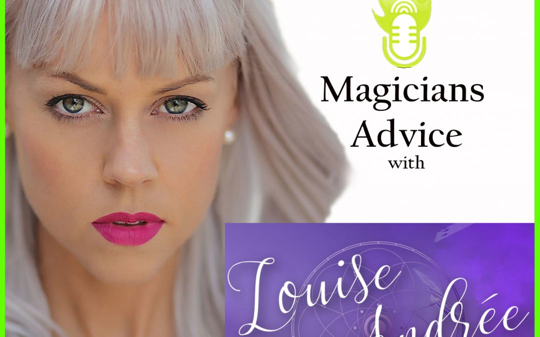 EP160: Magicians Advice Podcast with Louise Andree